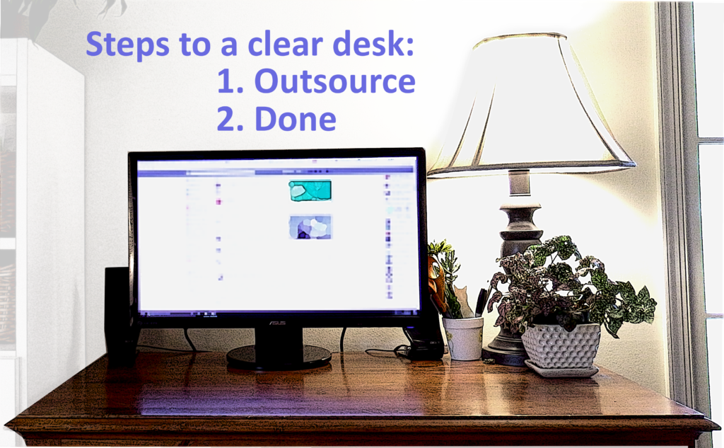 Steps to a clear desk: 1. Outsource 2. Done
